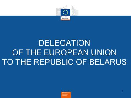 1 DELEGATION OF THE EUROPEAN UNION TO THE REPUBLIC OF BELARUS.