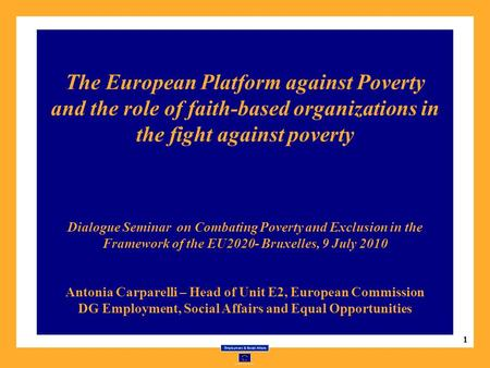 1 The European Platform against Poverty and the role of faith-based organizations in the fight against poverty Dialogue Seminar on Combating Poverty and.
