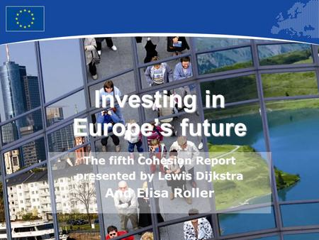 1 Investing in Europes future The fifth Cohesion Report presented by Lewis Dijkstra And Elisa Roller.