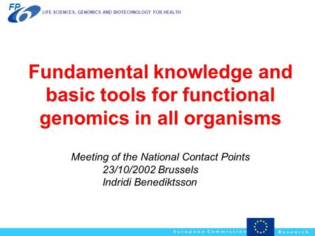 LIFE SCIENCES, GENOMICS AND BIOTECHNOLOGY FOR HEALTH FP Fundamental knowledge and basic tools for functional genomics in all organisms Meeting of the National.