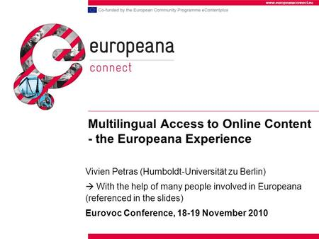 Www.europeanaconnect.eu Multilingual Access to Online Content - the Europeana Experience Vivien Petras (Humboldt-Universität zu Berlin) With the help of.
