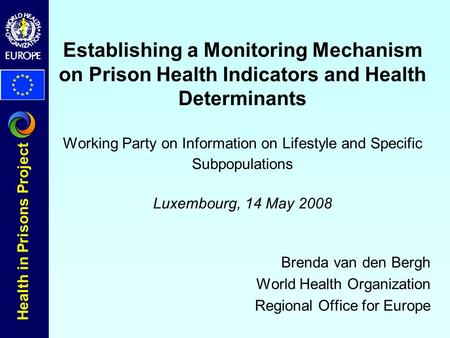 Health in Prisons Project Establishing a Monitoring Mechanism on Prison Health Indicators and Health Determinants Working Party on Information on Lifestyle.