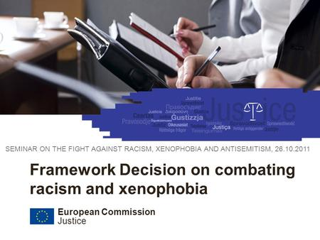 European Commission Justice 26 October 2011 Council Framework Decision 2008/913/JHA on combating certain forms and expressions of racism and xenophobia.
