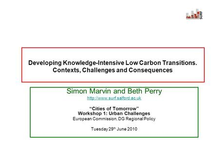 Developing Knowledge-Intensive Low Carbon Transitions. Contexts, Challenges and Consequences Simon Marvin and Beth Perry