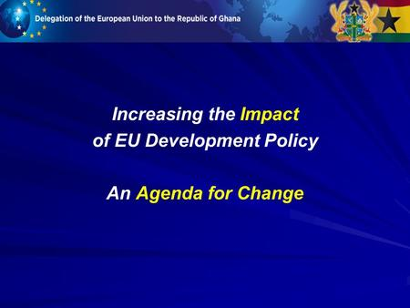 Increasing the Impact of EU Development Policy An Agenda for Change.