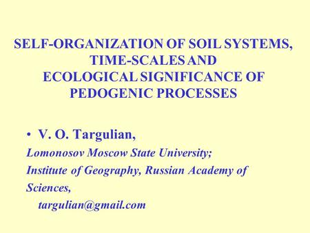 V. O. Targulian, Lomonosov Moscow State University; Institute of Geography, Russian Academy of Sciences, SELF-ORGANIZATION OF SOIL.