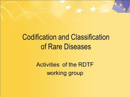 Codification and Classification of Rare Diseases Activities of the RDTF working group.