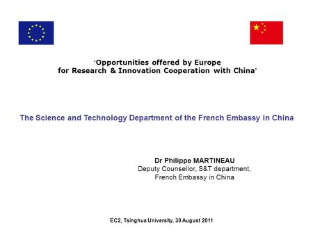 EC2, Tsinghua University, 30 August 2011 Opportunities offered by Europe for Research & Innovation Cooperation with China The Science and Technology Department.