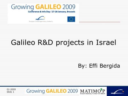 01-2009 Slide 1 1 Galileo R&D projects in Israel By: Effi Bergida.