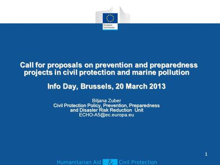 Call for proposals on prevention and preparedness projects in civil protection and marine pollution Info Day, Brussels, 20 March 2013 Civil Protection.