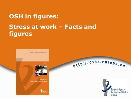 OSH in figures: Stress at work – Facts and figures.