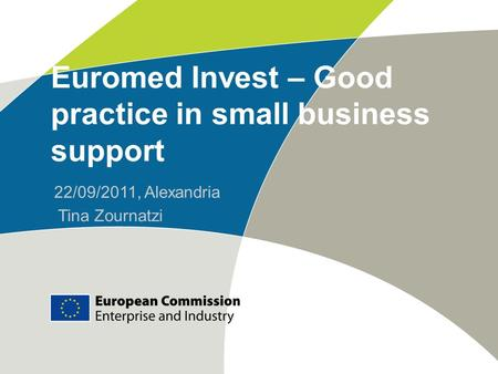 Euromed Invest – Good practice in small business support 22/09/2011, Alexandria Tina Zournatzi.