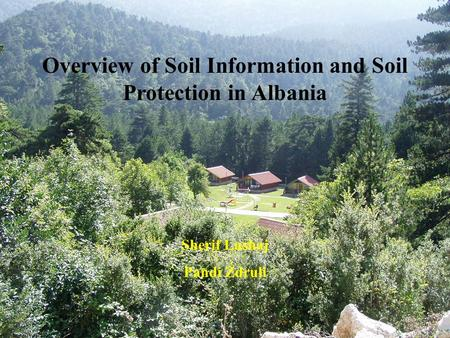 Overview of Soil Information and Soil Protection in Albania Sherif Lushaj Pandi Zdruli.