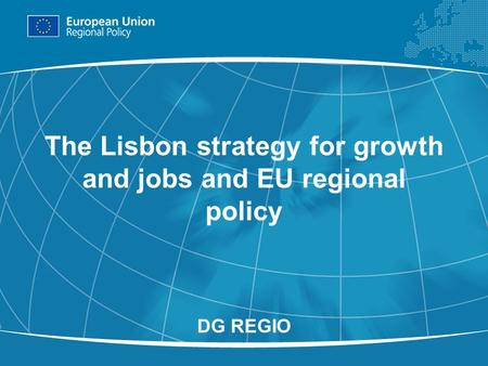1 The Lisbon strategy for growth and jobs and EU regional policy DG REGIO.