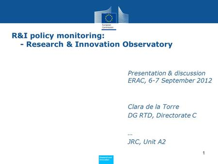 Research and Innovation Research and Innovation R&I policy monitoring: - Research & Innovation Observatory Presentation & discussion ERAC, 6-7 September.
