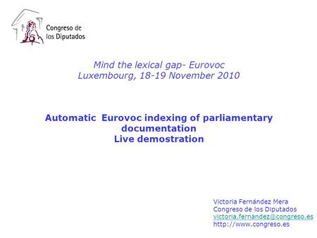 Mind the lexical gap- Eurovoc Luxembourg, 18-19 November 2010 Automatic Eurovoc indexing of parliamentary documentation Live demostration Victoria Fernández.