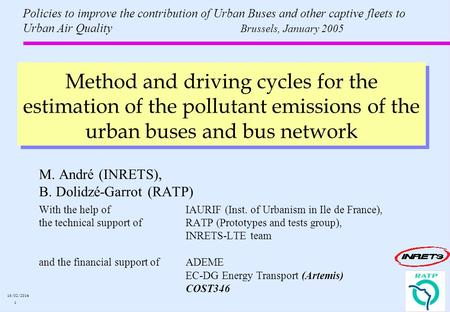 1 16/02/2014 Method and driving cycles for the estimation of the pollutant emissions of the urban buses and bus network M. André (INRETS), B. Dolidzé-Garrot.