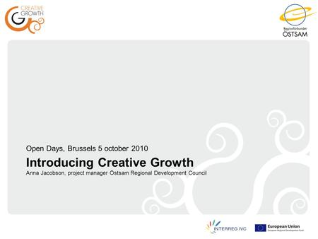 Introducing Creative Growth Anna Jacobson, project manager Östsam Regional Development Council Open Days, Brussels 5 october 2010.