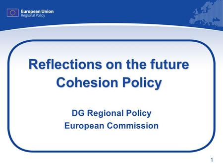 1 Reflections on the future Cohesion Policy DG Regional Policy European Commission.