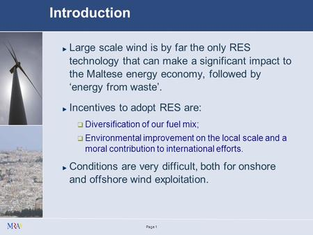 Establishing environmentally compatible wind energy potential in Europe - Malta Case Study - for: Malta Resources Authority by: Antoine Riolo Chief Executive.