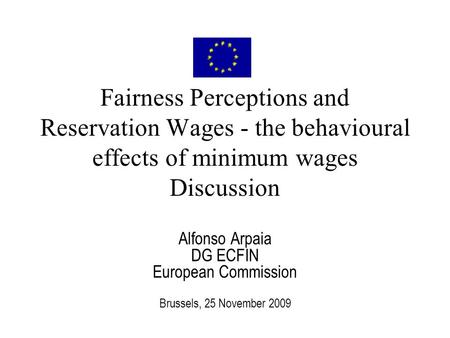 Fairness Perceptions and Reservation Wages - the behavioural effects of minimum wages Discussion Alfonso Arpaia DG ECFIN European Commission Brussels,