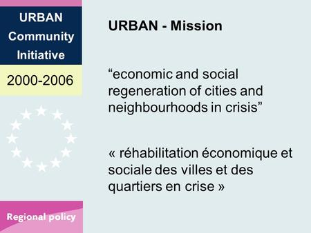 2000-2006 URBAN Community Initiative URBAN - Mission economic and social regeneration of cities and neighbourhoods in crisis « réhabilitation économique.