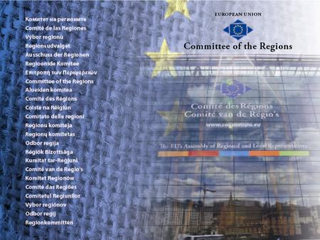 Why a Committee of the Regions ? To give local and regional government a say over the drafting of EU legislation (70% of EU laws are implemented at local/regional.