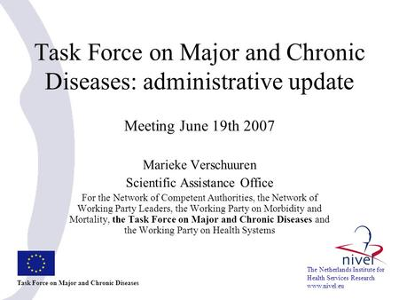 Task Force on Major and Chronic Diseases: administrative update Meeting June 19th 2007 Marieke Verschuuren Scientific Assistance Office For the Network.