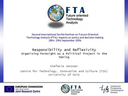 Second International Seville Seminar on Future-Oriented Technology Analysis (FTA): Impacts on policy and decision making 28th- 29th September 2006 Responsibility.