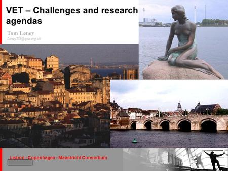 Lisbon - Copenhagen - Maastricht Consortium December 2004 Tom Leney VET – Challenges and research agendas.