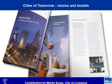 4 Cities of Tomorrow : visions and models Contribution by Martin Eyres, City of Liverpool.