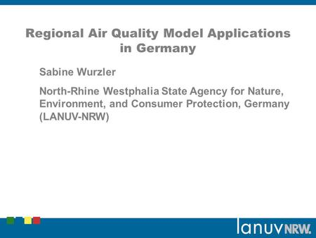 Regional Air Quality Model Applications in Germany Sabine Wurzler North-Rhine Westphalia State Agency for Nature, Environment, and Consumer Protection,