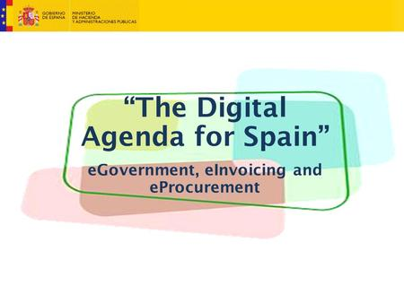 The Digital Agenda for Spain eGovernment, eInvoicing and eProcurement.