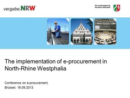 The implementation of e-procurement in North-Rhine Westphalia Conference on e-procurement, Brüssel, 18.09.2013.