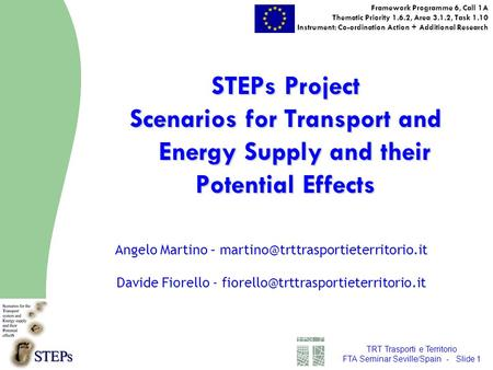 TRT Trasporti e Territorio FTA Seminar Seville/Spain - Slide 1 STEPs Project Scenarios for Transport and Energy Supply and their Potential Effects Framework.