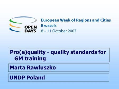 UNDP Poland Pro(e)quality - quality standards for GM training Marta Rawłuszko.