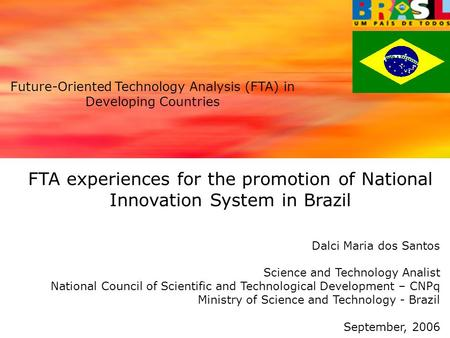 FTA experiences for the promotion of National Innovation System in Brazil Dalci Maria dos Santos Science and Technology Analist National Council of Scientific.