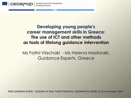 Developing young people's career management skills in Greece: The use of ICT and other methods as tools of lifelong guidance intervention Ms Fotini Vlachaki.