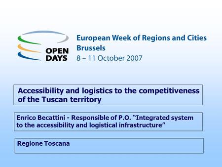 Regione Toscana Accessibility and logistics to the competitiveness of the Tuscan territory Enrico Becattini - Responsible of P.O. Integrated system to.