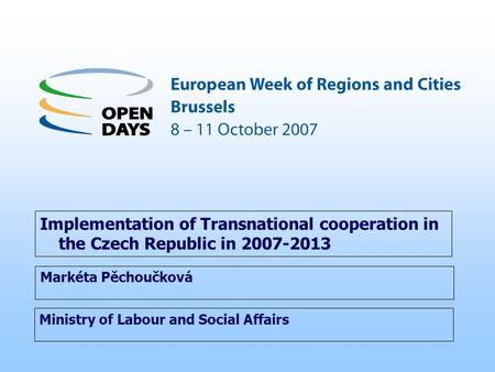 Ministry of Labour and Social Affairs Implementation of Transnational cooperation in the Czech Republic in 2007-2013 Markéta Pěchoučková