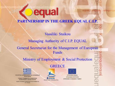 PARTNERSHIP IN THE GREEK EQUAL C.I.P. Vassiliki Staikou Managing Authority of C.I.P. EQUAL General Secretariat for the Management of European Funds Ministry.