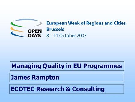 ECOTEC Research & Consulting Managing Quality in EU Programmes James Rampton.