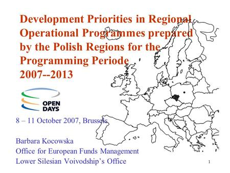 1 Development Priorities in Regional Operational Programmes prepared by the Polish Regions for the Programming Periode 2007--2013 8 – 11 October 2007,