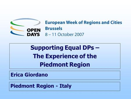 Piedmont Region - Italy Supporting Equal DPs – The Experience of the Piedmont Region Erica Giordano.
