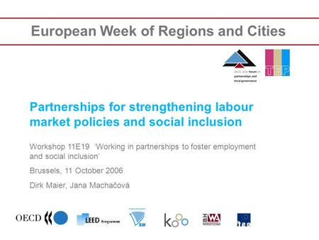 European Week of Regions and Cities Partnerships for strengthening labour market policies and social inclusion Workshop 11E19 Working in partnerships to.