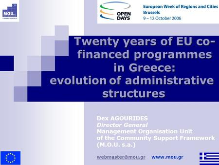 Twenty years of EU co- financed programmes in Greece: Dex AGOURIDES Director General Management Organisation Unit of the Community Support Framework (M.O.U.