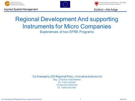 Version 3 Südtirol – Alto Adige Applied Spatial Management Co-financed by DG Regional Policy, Innovative Actions Unit 1 Regional Development And supporting.