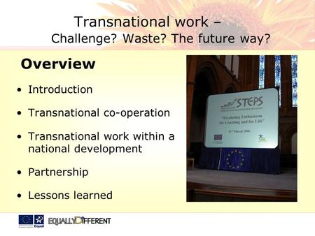 Transnational work – Challenge? Waste? The future way? Overview Introduction Transnational co-operation Transnational work within a national development.