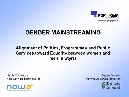 1 GENDER MAINSTREAMING Alignment of Politics, Programmes and Public Services toward Equality between women and men in Styria Heide Cortolezis