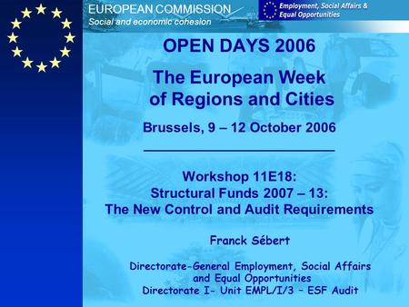 EUROPEAN COMMISSION Social and economic cohesion OPEN DAYS 2006 The European Week of Regions and Cities Brussels, 9 – 12 October 2006 _________________________.